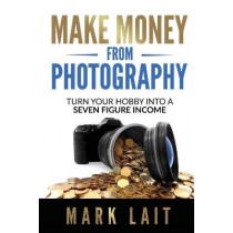 Make Money From Photography by Mark Lait, 9781922532091