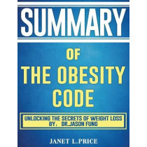 Summary of The Obesity Code: Unlocking the Secrets of Weight Loss by: Dr. Jason Fung by Janet L Price, 9781922577276