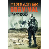 The Disaster Survival Handbook: The Disaster Preparedness Handbook for Man-Made and Natural Disasters by Sam Fury, 9781925979084