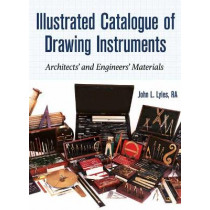 Illustrated Catalogue of Drawing Instruments: Architects and Engineers Materials by Mr John Lyles, 9781931626460
