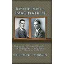 Joy and Poetic Imagination: Understanding C. S. Lewis's Great War with Owen Barfield and its Significance for Lewis's Conversion and Writings by Stephen Thorson, 9781935688488