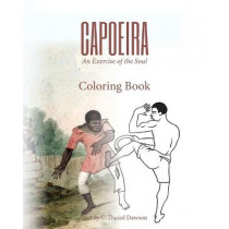 Capoeira: An Exercise of the Soul Coloring Book by C Daniel Dawson, 9781937306717