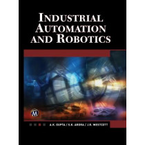 Industrial Automation and Robotics: An Introduction by A. K. Gupta, 9781938549304