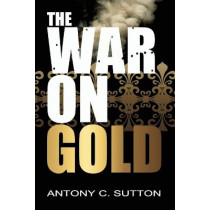 The War on Gold by Antony Sutton, 9781939438126
