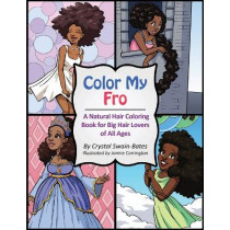 Color My Fro: A Natural Hair Coloring Book for Big Hair Lovers of All Ages by Crystal Swain-Bates, 9781939509079