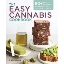 The Easy Cannabis Cookbook: 60+ Medical Marijuana Recipes for Sweet and Savory Edibles by Cheri Sicard, 9781939754325