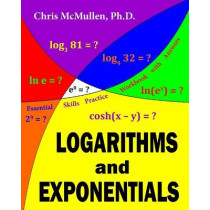 Logarithms and Exponentials Essential Skills Practice Workbook with Answers by Chris McMullen, 9781941691328