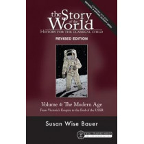 Story of the World, Vol. 4 Revised Edition: History for the Classical Child: The Modern Age by Susan Wise Bauer, 9781945841903