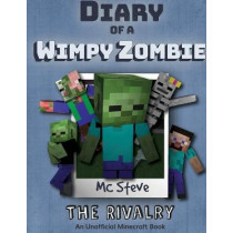 Diary of a Minecraft Wimpy Zombie Book 2: The Rivalry (Unofficial Minecraft Series) by MC Steve, 9781946525765