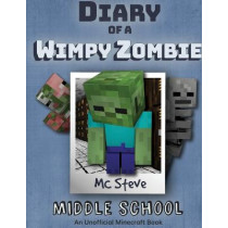 Diary of a Minecraft Wimpy Zombie Book 1: Middle School (Unofficial Minecraft Series) by MC Steve, 9781946525772
