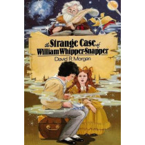 The Strange Case of William Whipper-Snapper by David R Morgan, 9781946908629