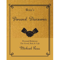 Ross's Personal Discoveries: Personal Relations: The Good, Bad, & Ugly by Michael Ross, 9781947856868