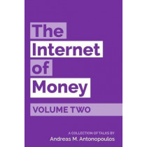 The Internet of Money Volume Two: A collection of talks by Andreas M. Antonopoulos by Andreas M Antonopoulos, 9781947910065