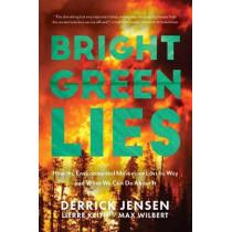 Bright Green Lies: The False Promises of Mainstream Environmentalism by Derrick Jensen, 9781948626392