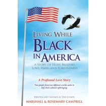 Living While Black In America: A Story of Hurt, Bigotry, Love, Hate, and Forgiveness by Marshall Campbell, 9781949231342