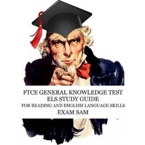 FTCE General Knowledge Test ELS Study Guide: 575 GKT Reading and English Language Skills Exam Practice Questions for Florida Teaching Certification by Exam Sam, 9781949282580