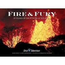 Fire & Fury: 35 Years of Eruptions at Kilauea by Honolulu Star-Advertiser, 9781949307108