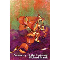 Ceremony of the Unknown by Richard Martin, 9781949966787