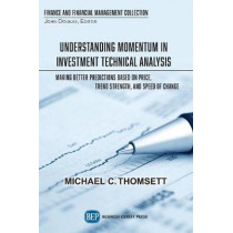 Understanding Momentum in Investment Technical Analysis: Making Better Predictions Based on Price, Trend Strength, and Speed of Change by Michael C Thomsett, 9781949991628