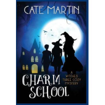 Charm School: A Witches Three Cozy Mystery: 1 (The Witches Three Cozy Mystery) by Martin, Cate, 9781951439132