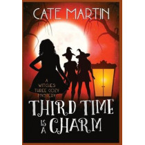 Third Time is a Charm: A Witches Three Cozy Mystery: 3 (The Witches Three Cozy Mysteries) by Martin, Cate, 9781951439156