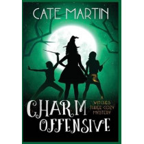 Charm Offensive: A Witches Three Cozy Mystery: 6 (The Witches Three Cozy Mysteries) by Martin, Cate, 9781951439187