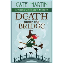 Death Under the Bridge: A Viking Witch Cozy Mystery by Cate Martin, 9781951439354