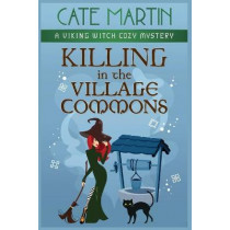 Killing in the Village Commons: A Viking Witch Cozy Mystery by Cate Martin, 9781951439576