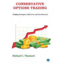 Conservative Options Trading: Hedging Strategies, Cash Cows, and Loss Recovery by Michael C Thomsett, 9781951527129