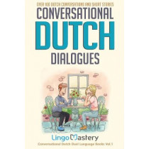Conversational Dutch Dialogues: Over 100 Dutch Conversations and Short Stories by Lingo Mastery, 9781951949242