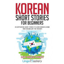 Korean Short Stories for Beginners: 20 Captivating Short Stories to Learn Korean & Grow Your Vocabulary the Fun Way! by Lingo Mastery, 9781951949259
