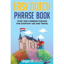 Easy Dutch Phrase Book: Over 1500 Common Phrases For Everyday Use And Travel by Lingo Mastery, 9781951949389