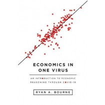 Economics in One Virus: An Introduction to Economic Reasoning Through Covid-19 by Ryan A Bourne, 9781952223068