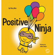 Positive Ninja: A Children's Book About Mindfulness and Managing Negative Emotions and Feelings by Mary Nhin, 9781953399915