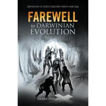 Farewell to Darwinian Evolution: Exposition of God's Creation Patent and Seal by Michael Ebifegha, 9781953731449