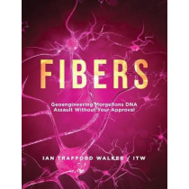 Fibers: Geoengineering Morgellons DNA Assault Without Your Approval by Ian Trafford Walker, 9781953731661