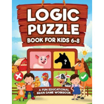 Logic Puzzles for Kids Ages 6-8: A Fun Educational Brain Game Workbook for Kids With Answer Sheet: Brain Teasers, Math, Mazes, Logic Games, And More Fun Mind Activities (Hours of Fun for Kids Ages 6, 7, 8) by Logic Kap Books, 9781954392397