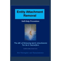 Entity Attachment Removal - Self-Help Procedure: The ABC of Releasing Spirit Attachments for Do It Yourselfers by Bryan Jameison Dorgeck, 9781977067258