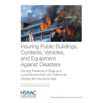 Insuring Public Buildings, Contents, Vehicles, and Equipment Against Disasters: Current Practices of State and Local Government and Options for Closing the Insurance Gap by Lloyd Dixon, 9781977405425