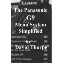The Panasonic G9 Menu System Simplified by David Thorpe, 9781980642497