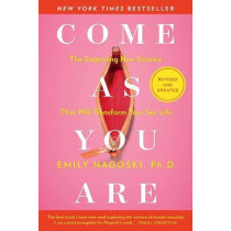 Come as You Are: Revised and Updated: The Surprising New Science That Will Transform Your Sex Life by Emily Nagoski, 9781982165314