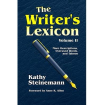 The Writer's Lexicon Volume II: More Descriptions, Overused Words, and Taboos by Kathy Steinemann, 9781983583582