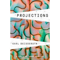 Projections: A Story of Human Emotions by Karl Deisseroth, 9781984853691