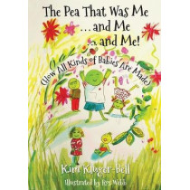 The Pea That Was Me & Me & Me: How All Kinds of Babies Are Made by Ros Webb, 9781985582293