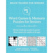 Brain Teasers for Seniors #1: Word Games & Memory Puzzles for Seniors. Mental challenge puzzles & games - Brain teasers for adults for all ages by Barb Drozdowich, 9781988821733