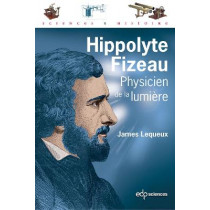 Hippolyte Fizeau, physicist of the light by James Lequeux, 9782759820450