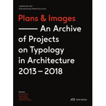 Plans and Images: An Archive of Projects on Typology in Architecture 2013-2018 by Martin Frohlich, 9783038601388