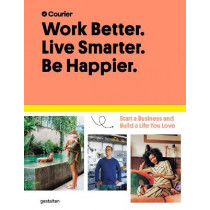 Work Better, Live Smarter: Start a Business and Build a Life You Love by Gestalten, 9783899558562