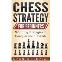 Chess Strategy for Beginners: Winning Strategies to Conquer your Friends by Magnus Templar, 9783907269107