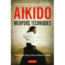 Aikido Weapons Techniques: The Wooden Sword, Stick and Knife of Aikido by Phong Thong Dang, 9784805314296